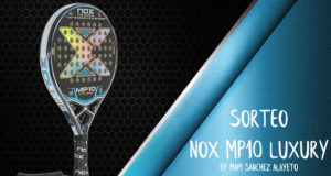 Sorteo de una pala Nox MP10 Luxury by Mapi Sánchez Alayeto
