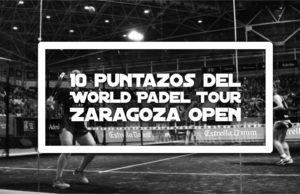 10 puntos de pádel del World Padel Tour Zaragoza Open 2017